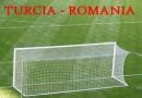 6 lucruri despre meciul Turcia – Romania din seara aceasta